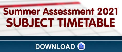 Summer Assessment 2021 SUBJECT TIMETABLE